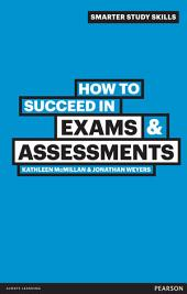 How to Succeed in Exams & Assessments: Edition 2