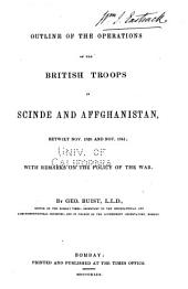 Outline of the Operations of the British Troops in Scinde and Afghanistan: Betwixt Nov. 1838 and Nov. 1841; with Remarks on the Policy of the War