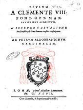 Epulum a Clemente 8. pont. opt. max. pauperibus appositum, a Iosepho Castalione iurisconsulto ... versibus conscriptum. Ad Petrum Aldobrandinum cardinalem