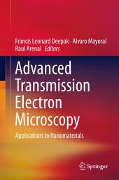 Advanced Transmission Electron Microscopy: Applications to Nanomaterials