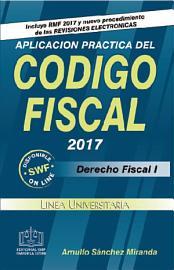 APLICACION PRACTICA DEL CODIGO FISCAL 2017 PDF