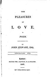 The pleasures of love: A poem