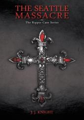 The Seattle Massacre: The Ripper Case Series