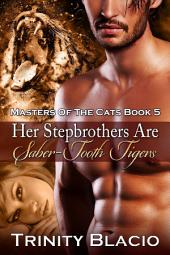 Her Stepbrothers are Saber Tooth Tigers: Book Five of Masters of the Cats