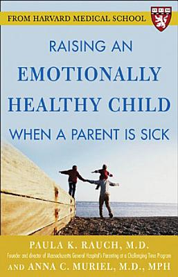 Raising an Emotionally Healthy Child When a Parent is Sick  A Harvard Medical School Book