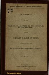 Report of the Commission Appointed by the Secretary of the Treasury for the Investigation of Plague in San Francisco