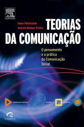 Teorias Da Comunicação: O Pensamento e a Prática da Comunicação Social