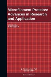 Microfilament Proteins: Advances in Research and Application: 2011 Edition: ScholarlyBrief