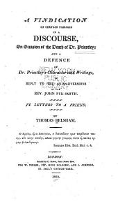 A Vindication of Certain Passages in a Discourse: On ... the Death of Dr. Priestley; and a Defence of Dr. Priestley's Character and Writings, in Reply to the Animadversions of ... John Pye Smith ...