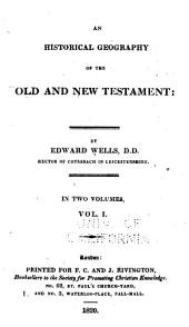 An Historical Geography of the Old and New Testament: in Two Volumes: Volume 1