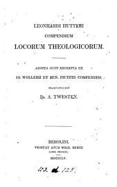 Leonhardi Hutteri Compendium locorum theologicorum. Addita sunt excerpta ex L. Wollebii et B. Picteti compendiis. Praefatus est A. Twesten