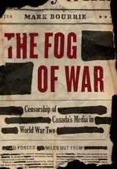 The Fog of War: Censorship of Canada's Media in World War II
