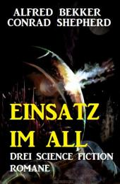 Einsatz im All: Drei Science Fiction Romane
