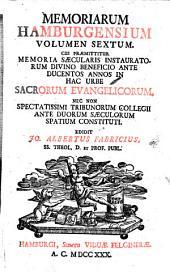 Memoriarum Hamburgensium: Memoria saecularis instauratorum divino beneficio ante ducentos annos in hac urbe sacrorum evangelicorum, nec non spectatissimi tribunorum collegii ante duorum saeculorum spatium constituti. Volumen sextum, Volume 6