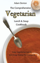 The Comprehensive Vegetarian Lunch & Soup Cookbook