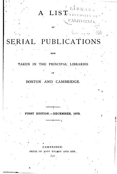 Download A List of Serial Publications Now Taken in the Principal Libraries of Boston and Cambridge Book