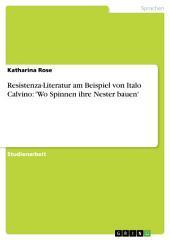 Resistenza-Literatur am Beispiel von Italo Calvino: 'Wo Spinnen ihre Nester bauen'