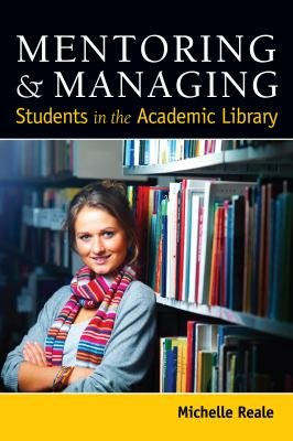 Mentoring and Managing Students in the Academic Library