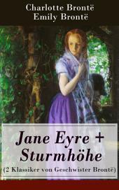 Jane Eyre + Sturmhöhe (2 Klassiker von Geschwister Brontë) - Vollständige deutsche Ausgaben: Wuthering Heights + Jane Eyre, die Waise von Lowood: Eine Autobiographie