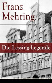 Die Lessing-Legende (Vollständige Ausgabe): Zur Geschichte und Kritik des preußischen Despotismus und der klassischen Literatur