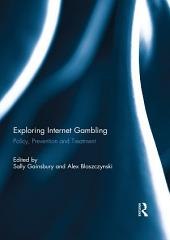 Exploring Internet Gambling: Policy, Prevention and Treatment
