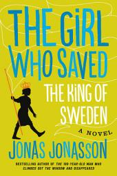 The Girl Who Saved the King of Sweden: A Novel