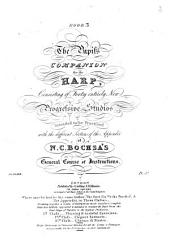The Pupil's Companion for the Harp : consisting of Forty entirely New Progressive Studios intended to be Practised with the different Sections of the Appendix of N. C. Bochsa's General Course of Instructions, المجلد 3