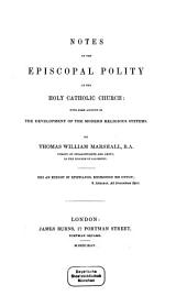 Notes on the Episcopal Polity of the Holy Catholic Church: With Some Account of the Development of the Modern Religious Systems