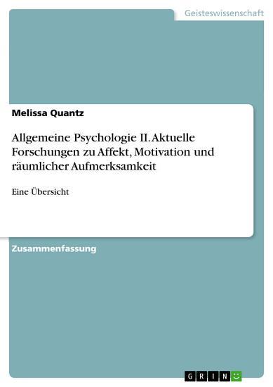 Allgemeine Psychologie II  Aktuelle Forschungen zu Affekt  Motivation und r  umlicher Aufmerksamkeit PDF