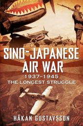 Sino-Japanese Air War 1937-1945: The Longest Struggle