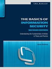 The Basics of Information Security: Understanding the Fundamentals of InfoSec in Theory and Practice, Edition 2