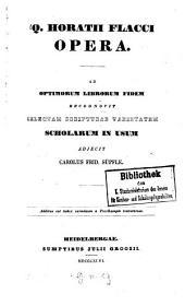 Q. Horatii Flacci opera: Ad optimorum librorum fidem recognovit selectam scripturae varietatem. scholarum in usum adjecit Carolus Frid. Süpfle