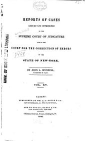 Reports of Cases Argued and Determined in the Supreme Court of Judicature and in the Court for the Trial of Impeachments and the Correction of Errors, of the State of New-York, [1828-1841]: Volume 15