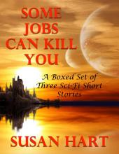 Some Jobs Can Kill You: A Boxed Set of Three Sci Fi Short Stories
