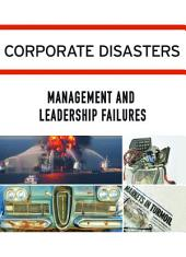 Corporate Disasters:: Management and Leadership Failures