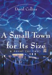 A Small Town for Its Size: (A Novel, or Two)