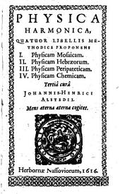 Physica harmonica: quatuor libellis methodice proponens I. physicam Mosaicam, II. physicam Hebraeorum, III. physicam peripateticam, IV. physicam chemicam