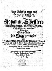 Und Scheffler redet noch so viel als nichts, oder Johannis Schefflers übelschmähenden und seine Christen-Schrifft, so viel als nichts, schützenden Schutz-Rede die Wege gewiesen, etc
