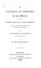 An Offering of Sympathy to the Afflicted: Especially to Parents Bereaved of Their Children: Being a Collection from Manuscripts Never Before Published, with an Appendix of Extracts from Various Authors