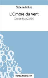 L'Ombre du vent de Carlos Ruiz Zafón (Fiche de lecture): Analyse complète de l'oeuvre