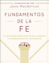 Fundamentos de la Fe (Edición Estudiantil): 13 Lecciones para Crecer en la Gracia y Conocimiento de Jesucristo