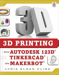 3D Printing with Autodesk 123D  Tinkercad  and MakerBot PDF