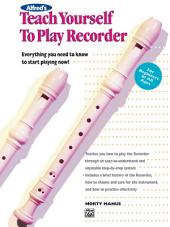 Alfred's Teach Yourself to Play Recorder: Learn How to Play Recorder with this Complete Course!