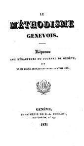 """Le méthodisme genevois: réponse aux rédacteurs du """"Journal de Genève"""" sur un de leurs articles du jeudi 21 avril 1831"""