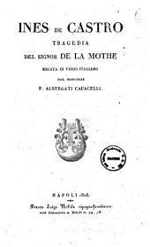Ines de Castro tragedia del signor de La Mothe recata in verso italiano dal marchese F. Albergati Capacelli
