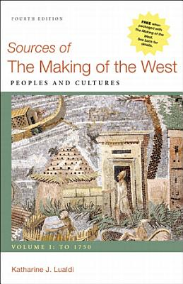 Sources of The Making of the West  Volume I  To 1750