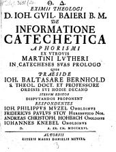 D. Ioh. Guil. Baieri ... De informatione catechetica aphorismi ex utrovis Martini Lutheri in catecheses suas prologo