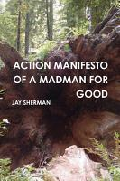 ACTION MANIFESTO OF A MADMAN FOR GOOD PDF