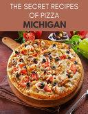 The Secret Recipes of Pizza Michigan