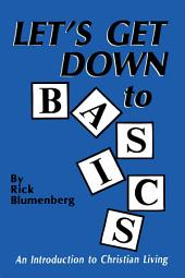 Let's Get Down to Basics: An Introduction to Christian Living